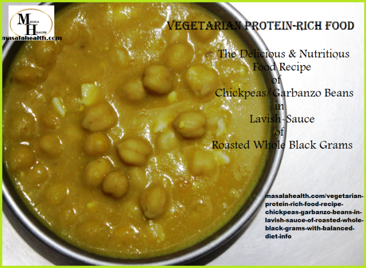 Vegetarian Protein-Rich Food Recipe: Chickpeas/Garbanzo Beans in Lavish-Sauce of Roasted Whole Black Grams (with balanced diet info) - Recipe in masalahealth.com