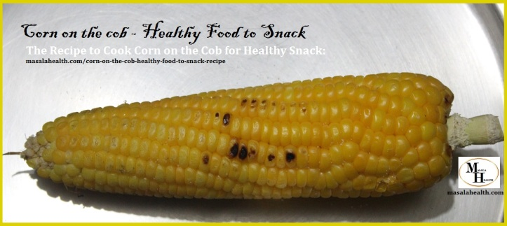 Corn on the cob - Healthy Food to Snack: Recipe in masalahealth.com