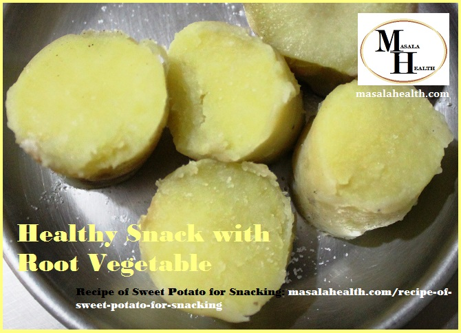 Healthy Snack with Root Vegetable - Recipe of Sweet Potato for Snacking in masalahealth.com